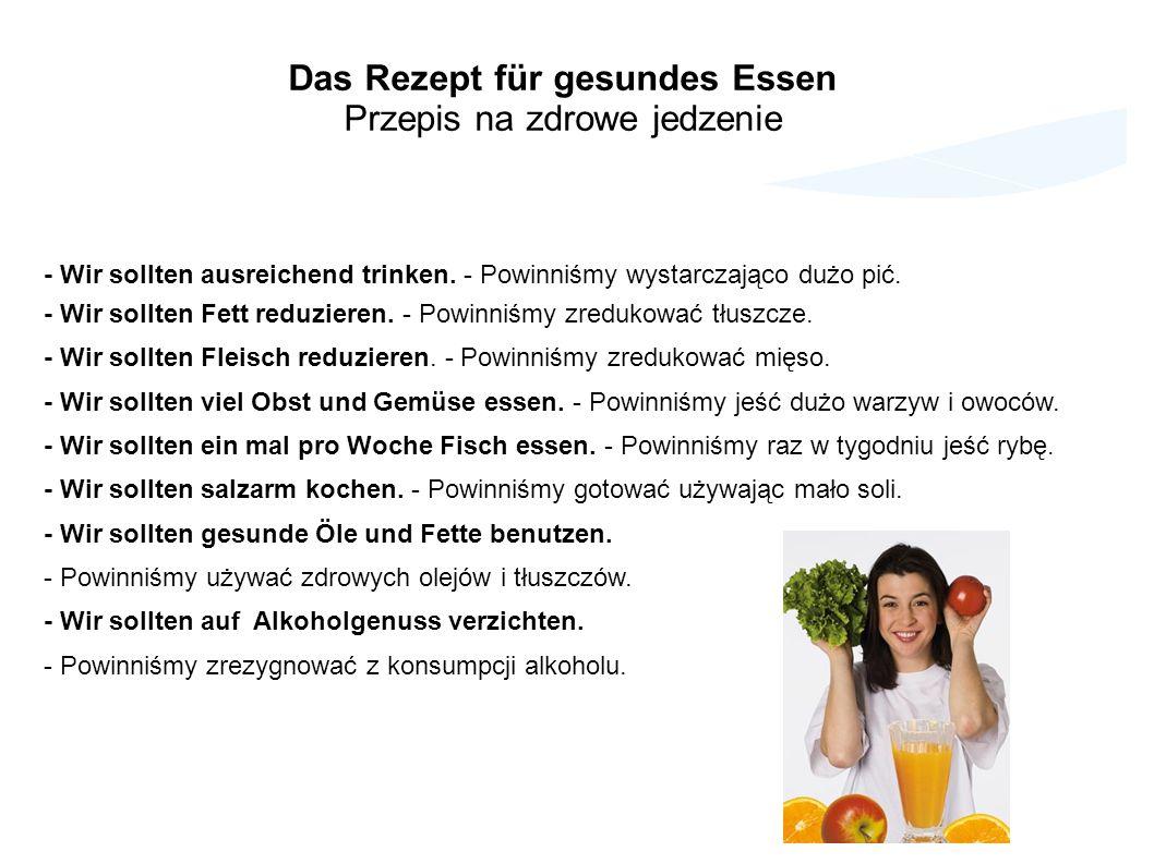 Das Rezept für gesundes Essen Przepis na zdrowe jedzenie - Wir sollten ausreichend trinken. - Powinniśmy wystarczająco dużo pić. - Wir sollten Fett re