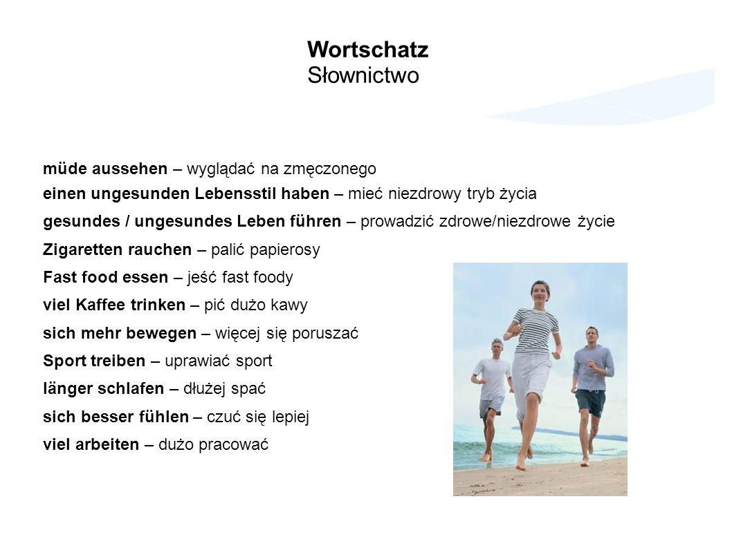 Wortschatz Słownictwo müde aussehen – wyglądać na zmęczonego einen ungesunden Lebensstil haben – mieć niezdrowy tryb życia gesundes / ungesundes Leben