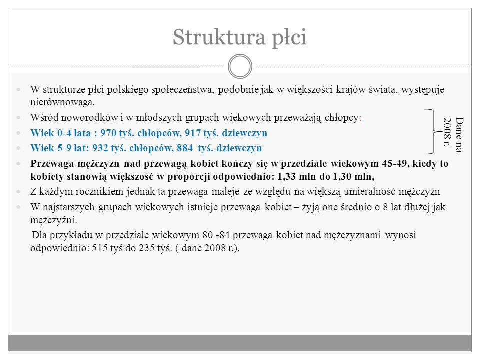 Struktura płci W strukturze płci polskiego społeczeństwa, podobnie jak w większości krajów świata, występuje nierównowaga. Wśród noworodków i w młodsz