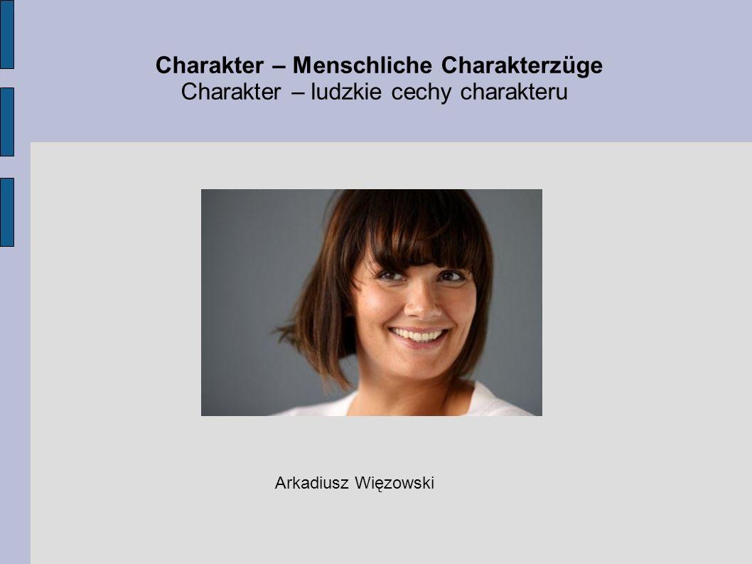 Charakter – Menschliche Charakterzüge Charakter – ludzkie cechy charakteru Arkadiusz Więzowski