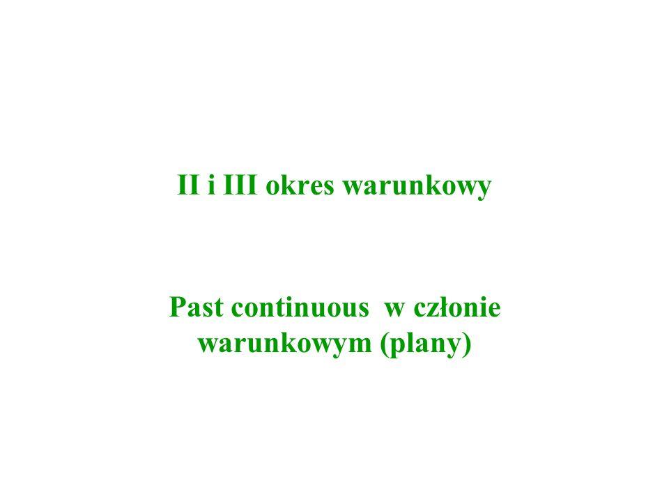 II i III okres warunkowy Past continuous w członie warunkowym (plany)