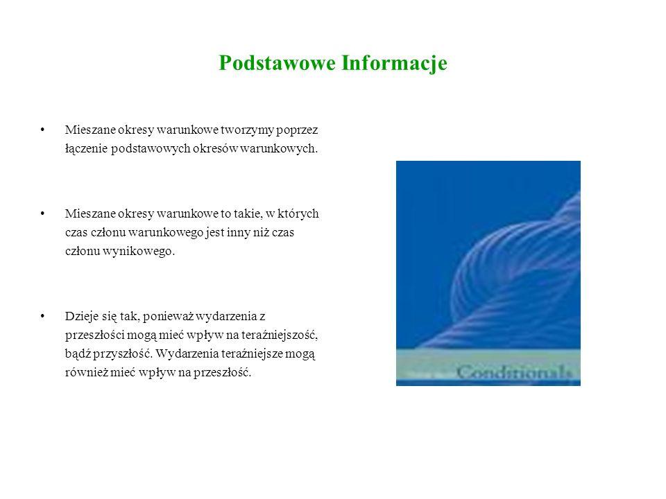 Podstawowe Informacje Mieszane okresy warunkowe tworzymy poprzez łączenie podstawowych okresów warunkowych.