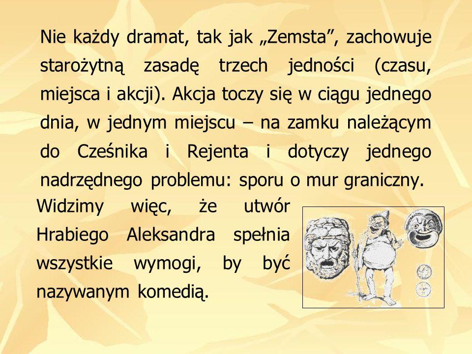 Nie każdy dramat, tak jak Zemsta, zachowuje starożytną zasadę trzech jedności (czasu, miejsca i akcji). Akcja toczy się w ciągu jednego dnia, w jednym