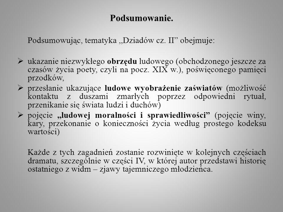 Podsumowanie. Podsumowując, tematyka,,Dziadów cz. II obejmuje: ukazanie niezwykłego obrzędu ludowego (obchodzonego jeszcze za czasów życia poety, czyl