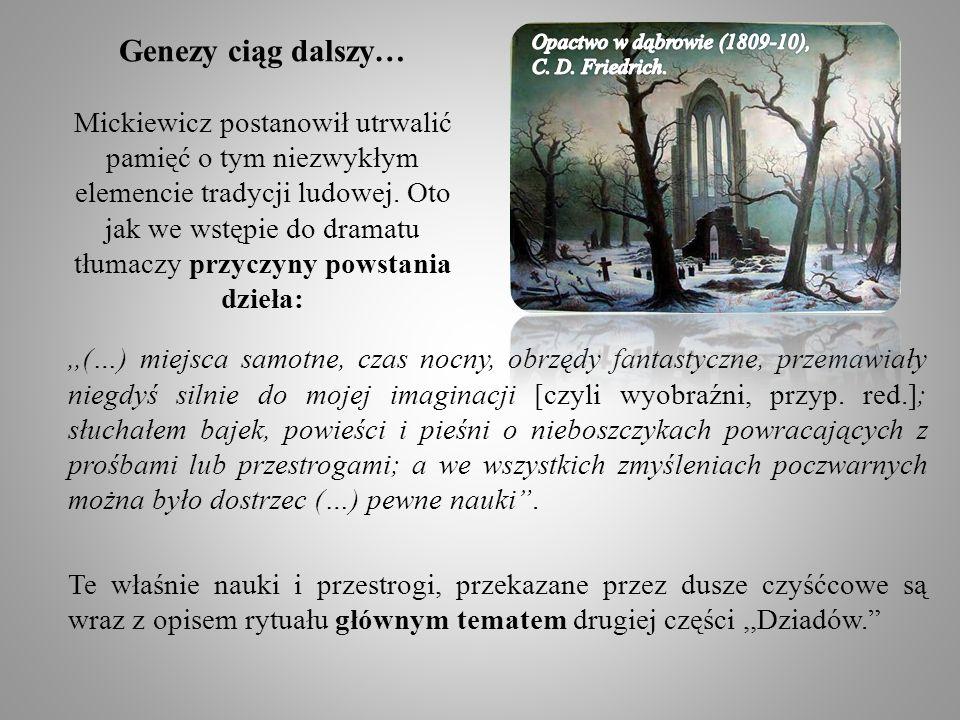Genezy ciąg dalszy… Mickiewicz postanowił utrwalić pamięć o tym niezwykłym elemencie tradycji ludowej. Oto jak we wstępie do dramatu tłumaczy przyczyn