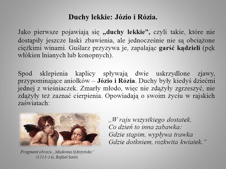 Duchy lekkie: Józio i Rózia. Jako pierwsze pojawiają się,,duchy lekkie, czyli takie, które nie dostąpiły jeszcze łaski zbawienia, ale jednocześnie nie