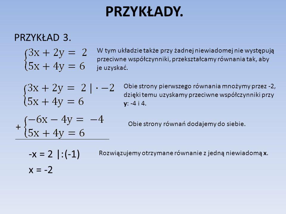 PRZYKŁADY. PRZYKŁAD 3. -x = 2 |: (-1) x = -2 Obie strony pierwszego równania mnożymy przez -2, dzięki temu uzyskamy przeciwne współczynniki przy y: -4