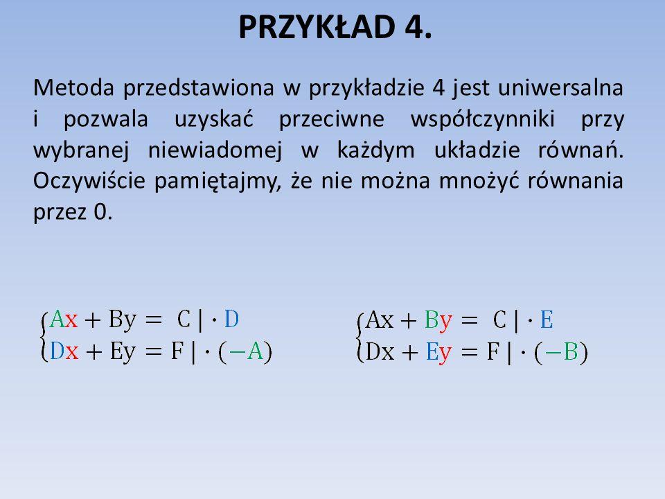 PRZYKŁAD 4. Metoda przedstawiona w przykładzie 4 jest uniwersalna i pozwala uzyskać przeciwne współczynniki przy wybranej niewiadomej w każdym układzi