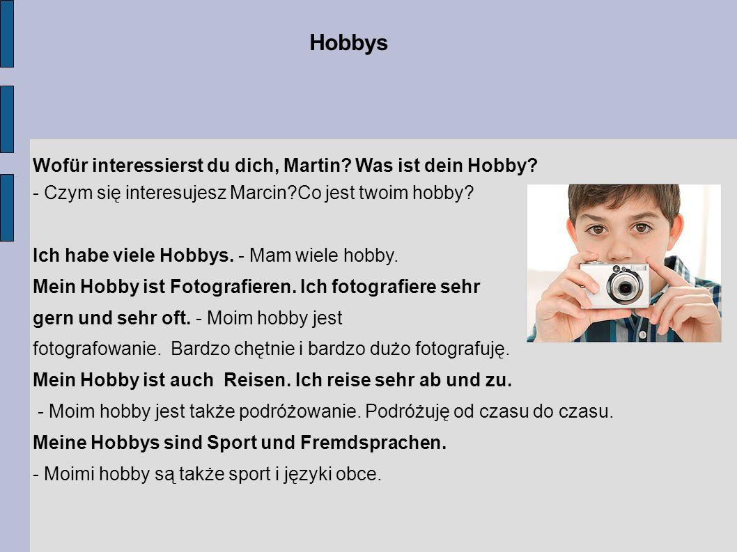 Wortschatz - słownictwo viele Hobbys haben – mieć dużo hobby keine Hobbys haben – nie mieć zadnych hobby sich interessieren für – interesować się das Fotografieren – fotografowanie das Reisen – podróżowanie die Fremdsprachen – języki obce
