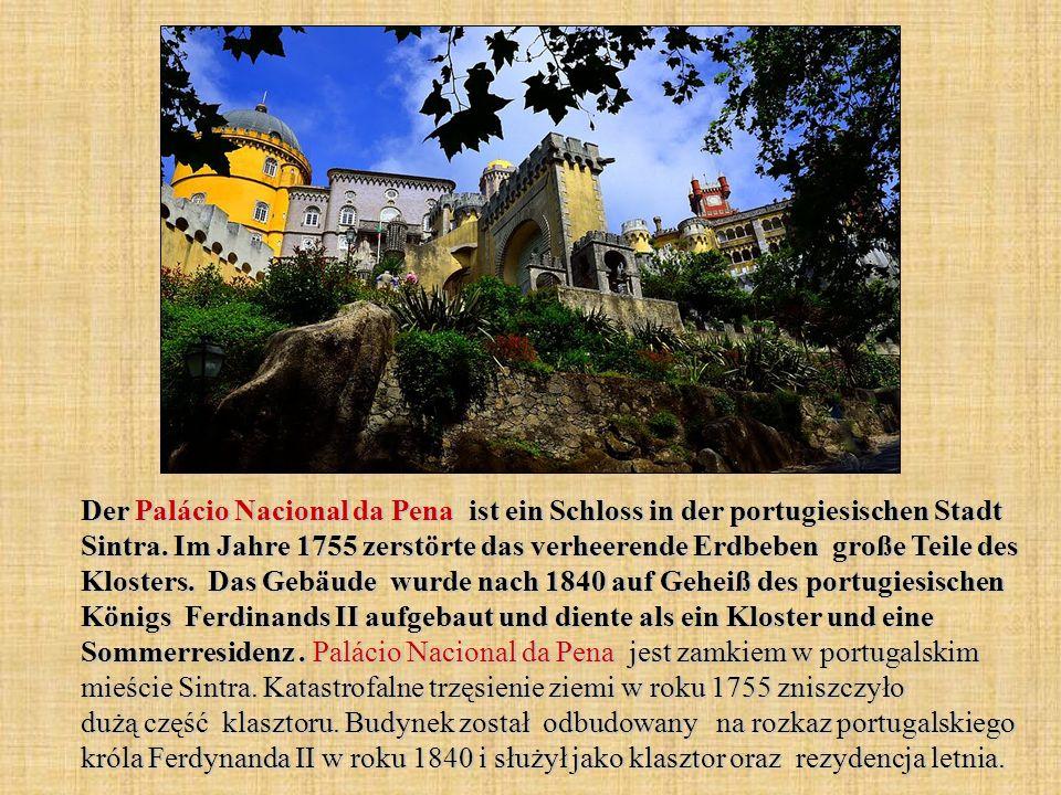 Der Palácio Nacional da Pena ist ein Schloss in der portugiesischen Stadt Sintra. Im Jahre 1755 zerstörte das verheerende Erdbeben große Teile des Klo
