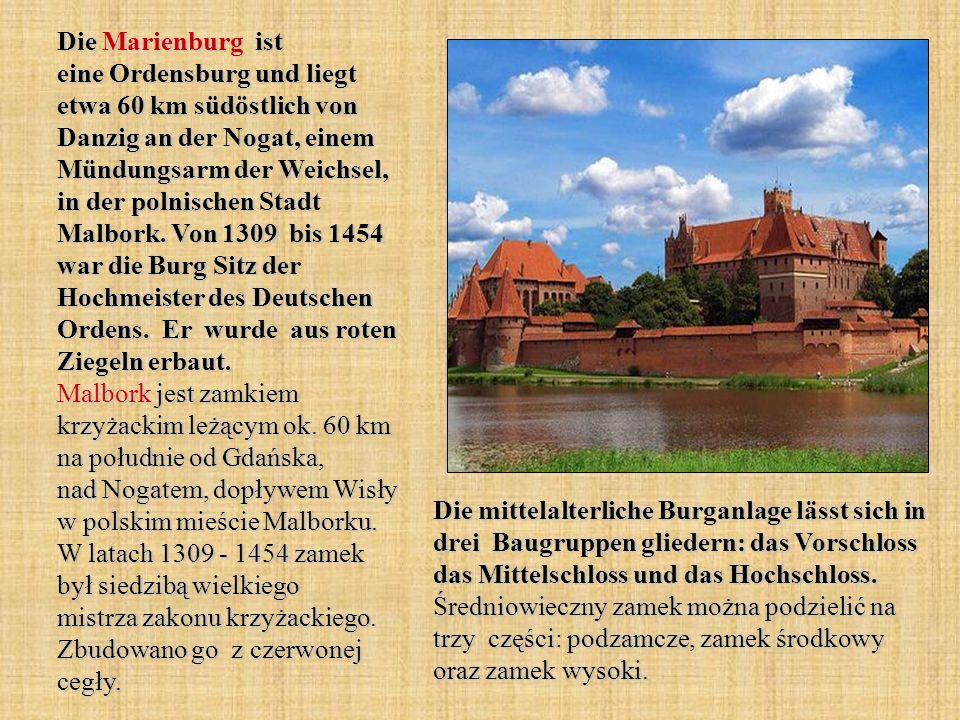 Die Marienburg ist eine Ordensburg und liegt etwa 60 km südöstlich von Danzig an der Nogat, einem Mündungsarm der Weichsel, in der polnischen Stadt Ma