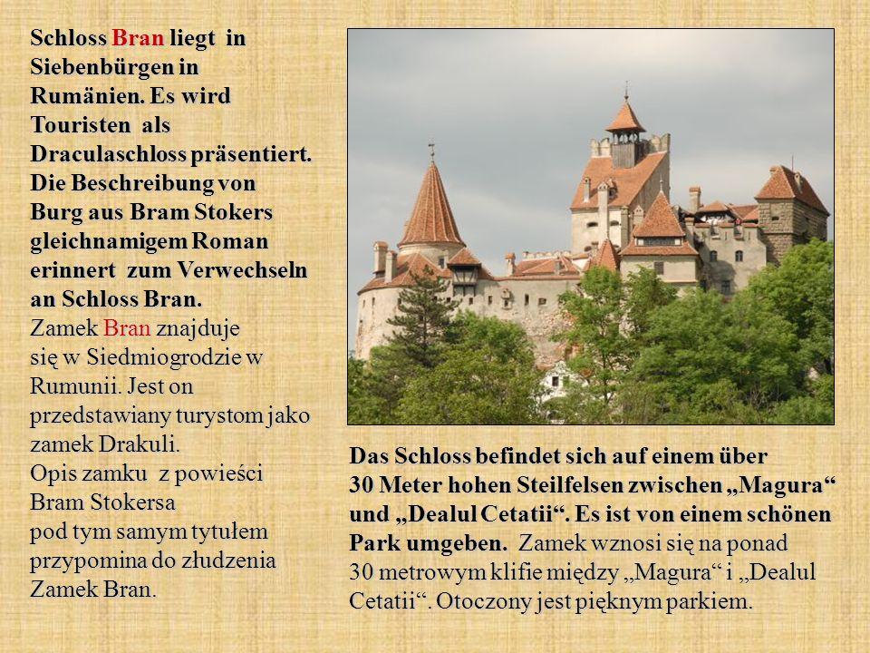 Schloss Bran liegt in Siebenbürgen in Rumänien. Es wird Touristen als Draculaschloss präsentiert. Die Beschreibung von Burg aus Bram Stokers gleichnam