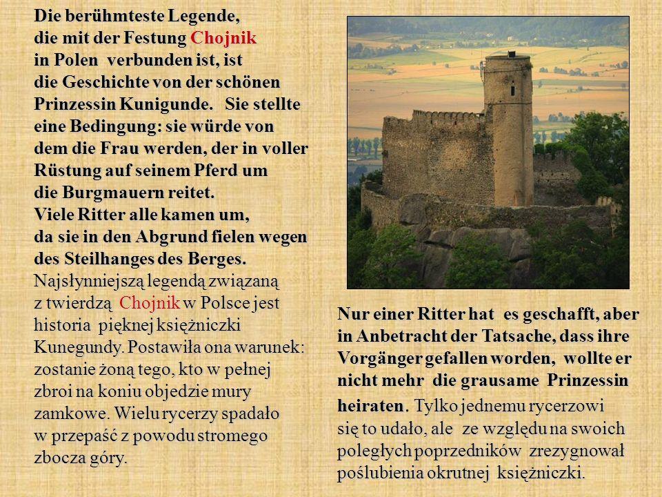 Die berühmteste Legende, die mit der Festung Chojnik in Polen verbunden ist, ist die Geschichte von der schönen Prinzessin Kunigunde. Sie stellte eine