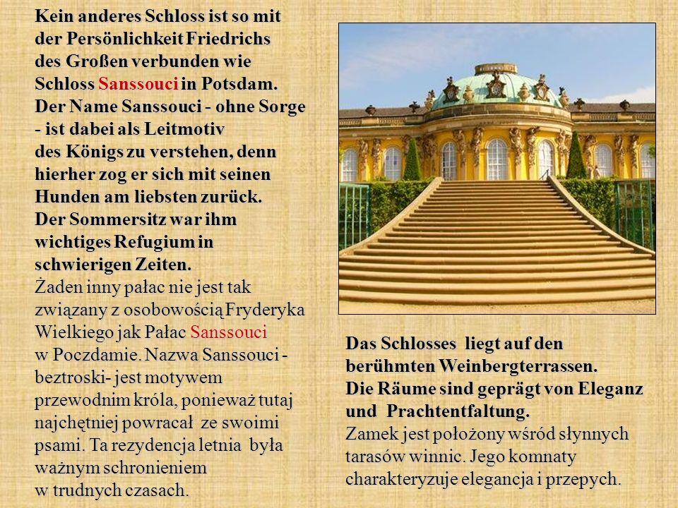 Kein anderes Schloss ist so mit der Persönlichkeit Friedrichs des Großen verbunden wie Schloss Sanssouci in Potsdam. Der Name Sanssouci - ohne Sorge -