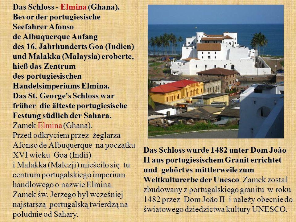 Das Schloss - Elmina (Ghana). Bevor der portugiesische Seefahrer Afonso de Albuquerque Anfang des 16. Jahrhunderts Goa (Indien) und Malakka (Malaysia)