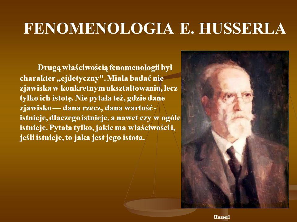 FENOMENOLOGIA E. HUSSERLA Drugą właściwością fenomenologii był charakter ejdetyczny
