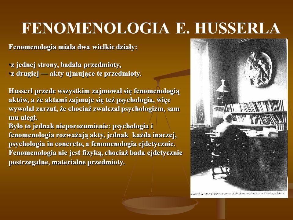 FENOMENOLOGIA E. HUSSERLA Fenomenologia miała dwa wielkie działy: z jednej strony, badała przedmioty,z jednej strony, badała przedmioty, z drugiej akt