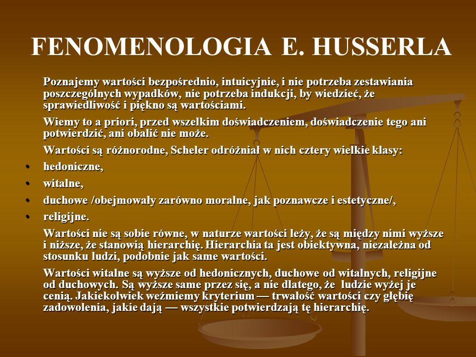 FENOMENOLOGIA E. HUSSERLA Poznajemy wartości bezpośrednio, intuicyjnie, i nie potrzeba zestawiania poszczególnych wypadków, nie potrzeba indukcji, by