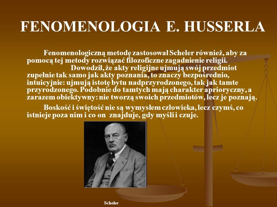 FENOMENOLOGIA E. HUSSERLA Fenomenologiczną metodę zastosował Scheler również, aby za pomocą tej metody rozwiązać filozoficzne zagadnienie religii. Dow