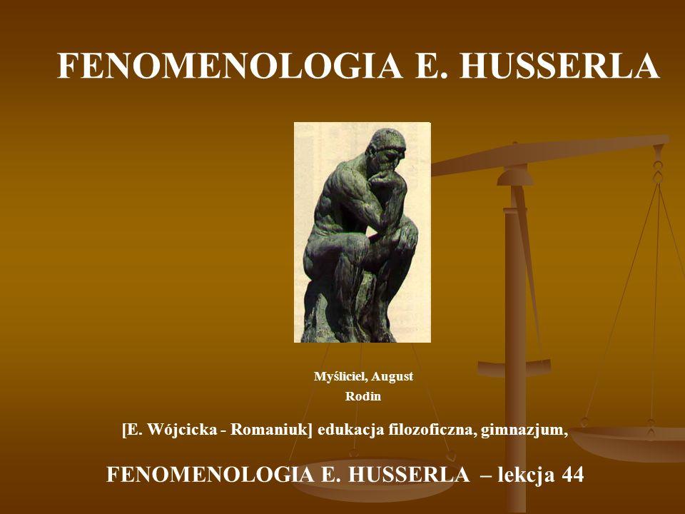 FENOMENOLOGIA E. HUSSERLA Myśliciel, August Rodin [E. Wójcicka - Romaniuk] edukacja filozoficzna, gimnazjum, FENOMENOLOGIA E. HUSSERLA – lekcja 44