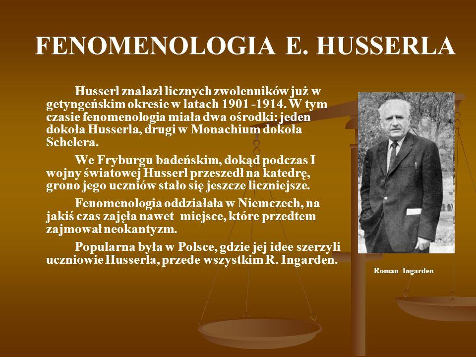 FENOMENOLOGIA E. HUSSERLA Husserl znalazł licznych zwolenników już w getyngeńskim okresie w latach 1901 -1914. W tym czasie fenomenologia miała dwa oś