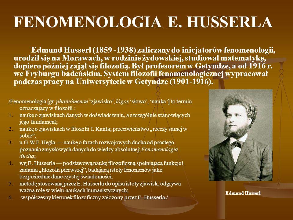 FENOMENOLOGIA E. HUSSERLA Edmund Husserl (1859 -1938) zaliczany do inicjatorów fenomenologii, urodził się na Morawach, w rodzinie żydowskiej, studiowa
