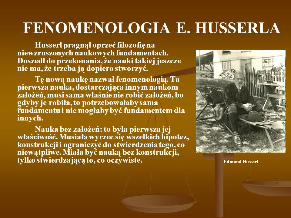 FENOMENOLOGIA E. HUSSERLA Husserl pragnął oprzeć filozofię na niewzruszonych naukowych fundamentach. Doszedł do przekonania, że nauki takiej jeszcze n