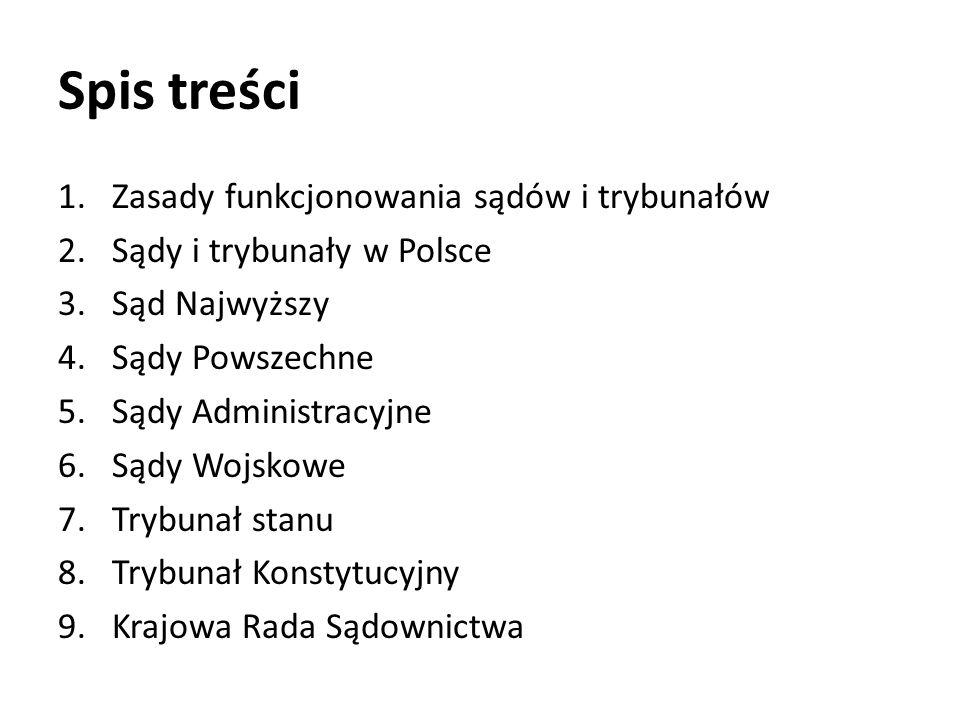 Spis treści 1.Zasady funkcjonowania sądów i trybunałów 2.Sądy i trybunały w Polsce 3.Sąd Najwyższy 4.Sądy Powszechne 5.Sądy Administracyjne 6.Sądy Woj