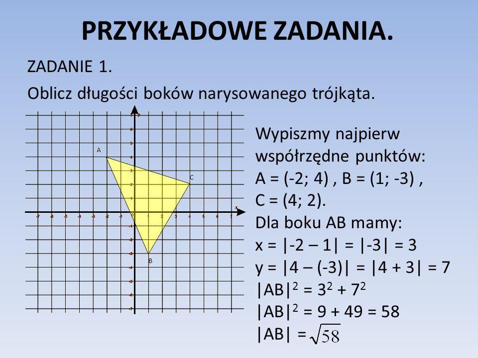 PRZYKŁADOWE ZADANIA. ZADANIE 1. Oblicz długości boków narysowanego trójkąta. Wypiszmy najpierw współrzędne punktów: A = (-2; 4), B = (1; -3), C = (4;
