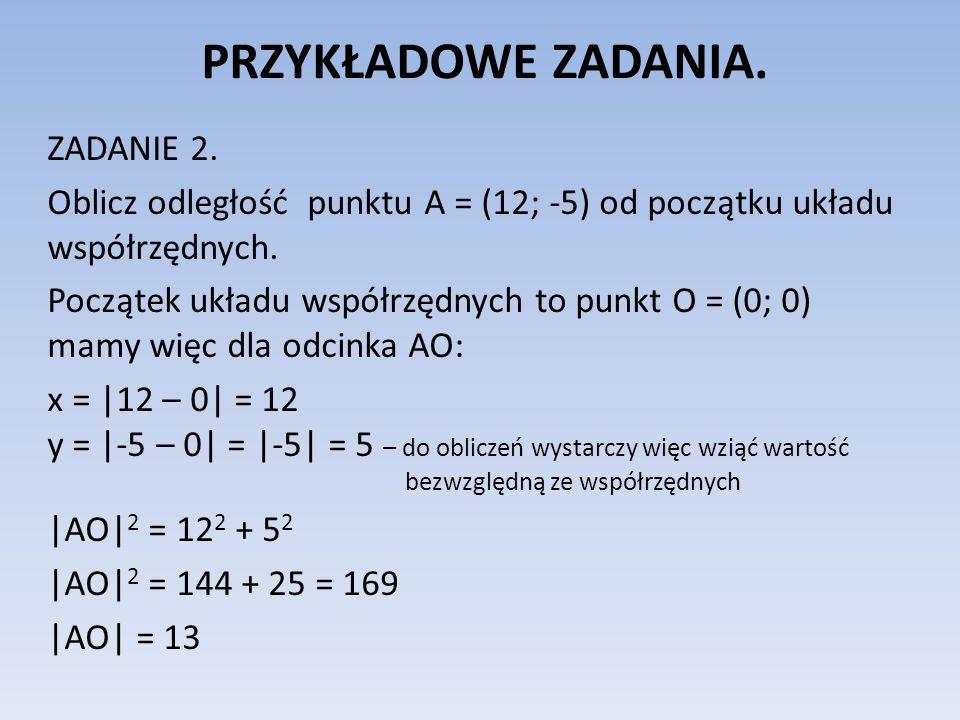 PRZYKŁADOWE ZADANIA. ZADANIE 2. Oblicz odległość punktu A = (12; -5) od początku układu współrzędnych. Początek układu współrzędnych to punkt O = (0;