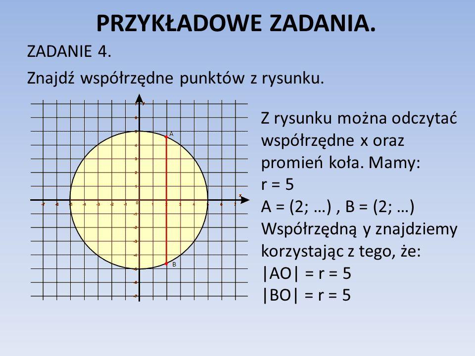 PRZYKŁADOWE ZADANIA. ZADANIE 4. Znajdź współrzędne punktów z rysunku. Z rysunku można odczytać współrzędne x oraz promień koła. Mamy: r = 5 A = (2; …)
