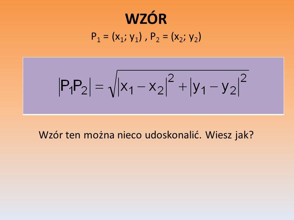 WZÓR P 1 = (x 1 ; y 1 ), P 2 = (x 2 ; y 2 ) Wzór ten można nieco udoskonalić. Wiesz jak?