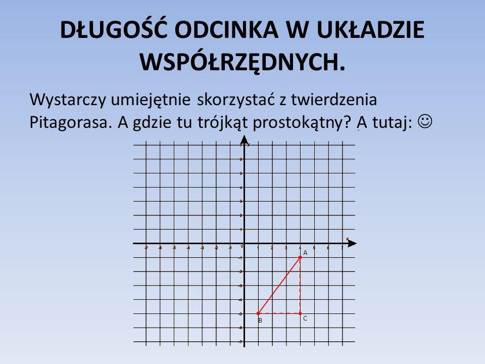 DŁUGOŚĆ ODCINKA W UKŁADZIE WSPÓŁRZĘDNYCH. Wystarczy umiejętnie skorzystać z twierdzenia Pitagorasa. A gdzie tu trójkąt prostokątny? A tutaj: