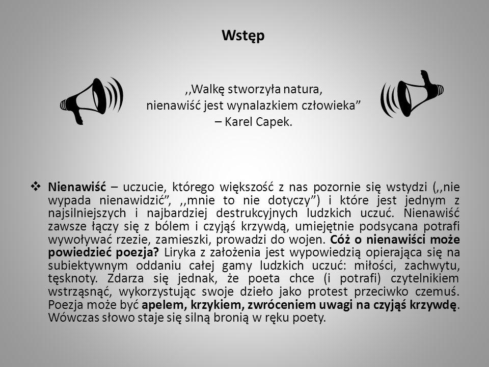Wstęp,,Walkę stworzyła natura, nienawiść jest wynalazkiem człowieka – Karel Capek. Nienawiść – uczucie, którego większość z nas pozornie się wstydzi (