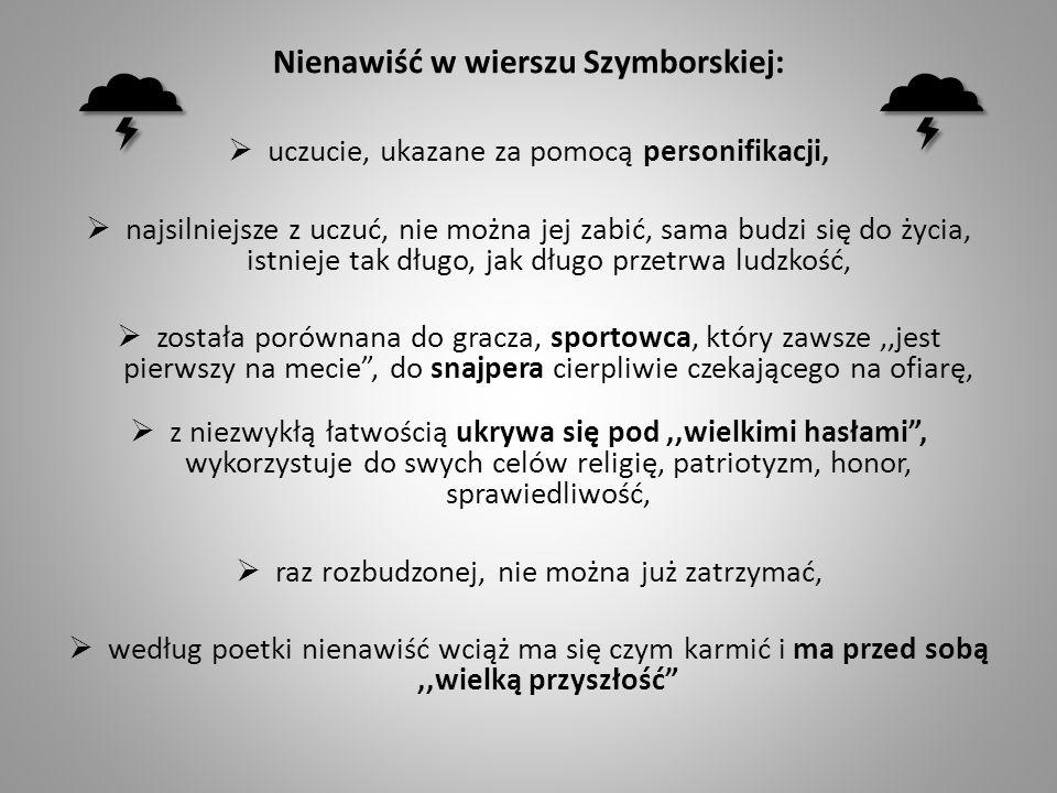 Nienawiść w wierszu Szymborskiej: uczucie, ukazane za pomocą personifikacji, najsilniejsze z uczuć, nie można jej zabić, sama budzi się do życia, istn