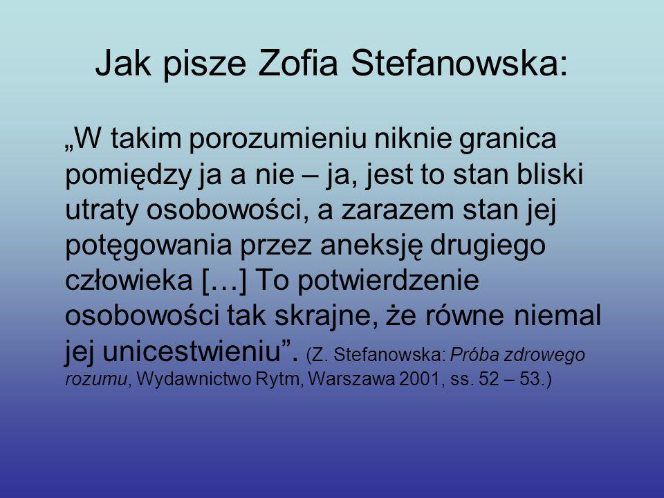 Jak pisze Zofia Stefanowska: W takim porozumieniu niknie granica pomiędzy ja a nie – ja, jest to stan bliski utraty osobowości, a zarazem stan jej pot