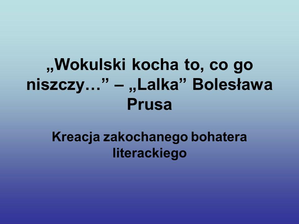 Wokulski kocha to, co go niszczy… – Lalka Bolesława Prusa Kreacja zakochanego bohatera literackiego
