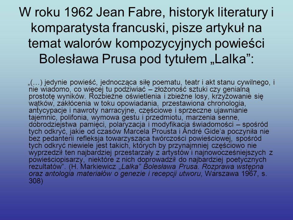 W roku 1962 Jean Fabre, historyk literatury i komparatysta francuski, pisze artykuł na temat walorów kompozycyjnych powieści Bolesława Prusa pod tytuł