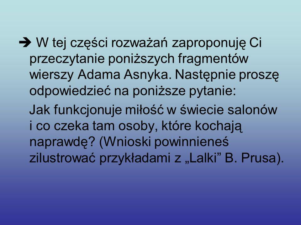 W tej części rozważań zaproponuję Ci przeczytanie poniższych fragmentów wierszy Adama Asnyka. Następnie proszę odpowiedzieć na poniższe pytanie: Jak f