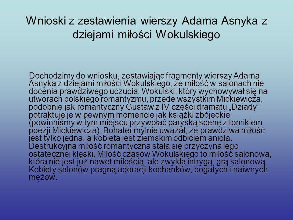 Wnioski z zestawienia wierszy Adama Asnyka z dziejami miłości Wokulskiego Dochodzimy do wniosku, zestawiając fragmenty wierszy Adama Asnyka z dziejami