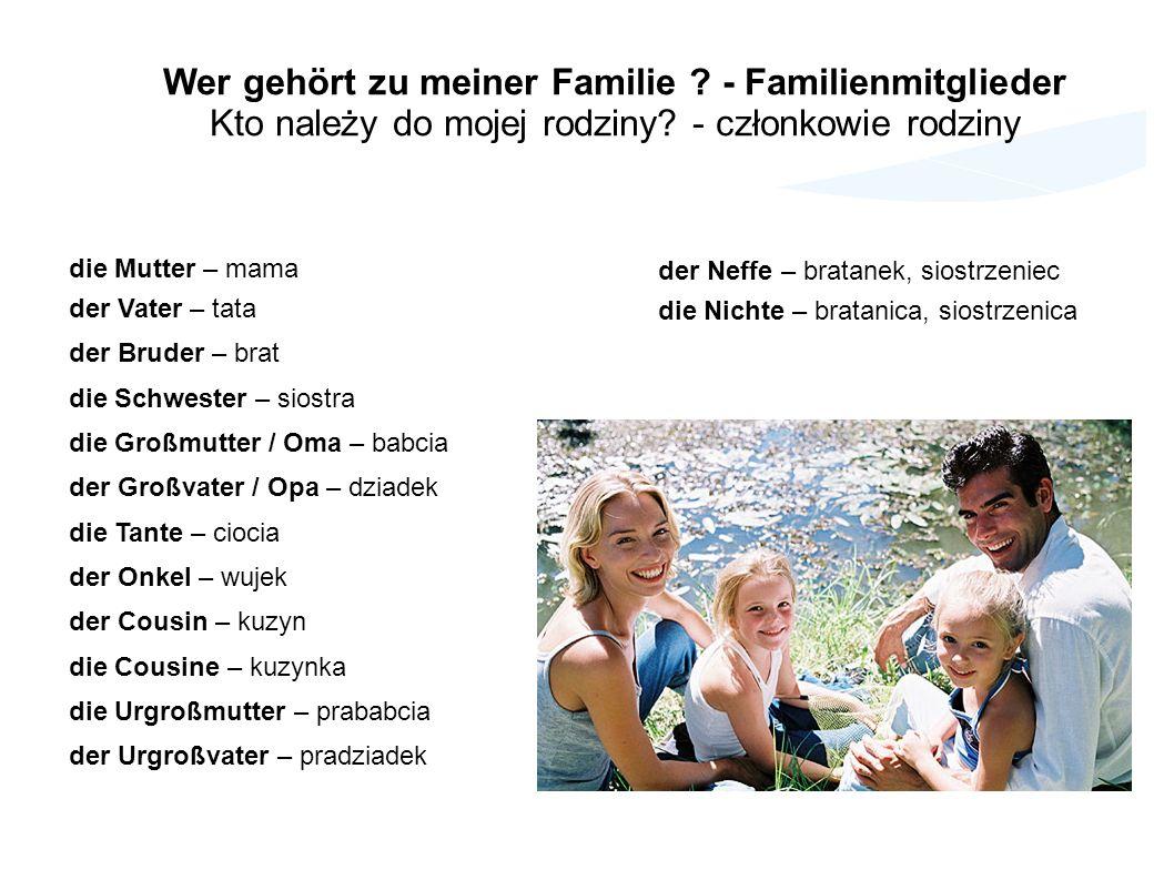 Wer gehört zu meiner Familie ? - Familienmitglieder Kto należy do mojej rodziny? - członkowie rodziny die Mutter – mama der Vater – tata der Bruder –