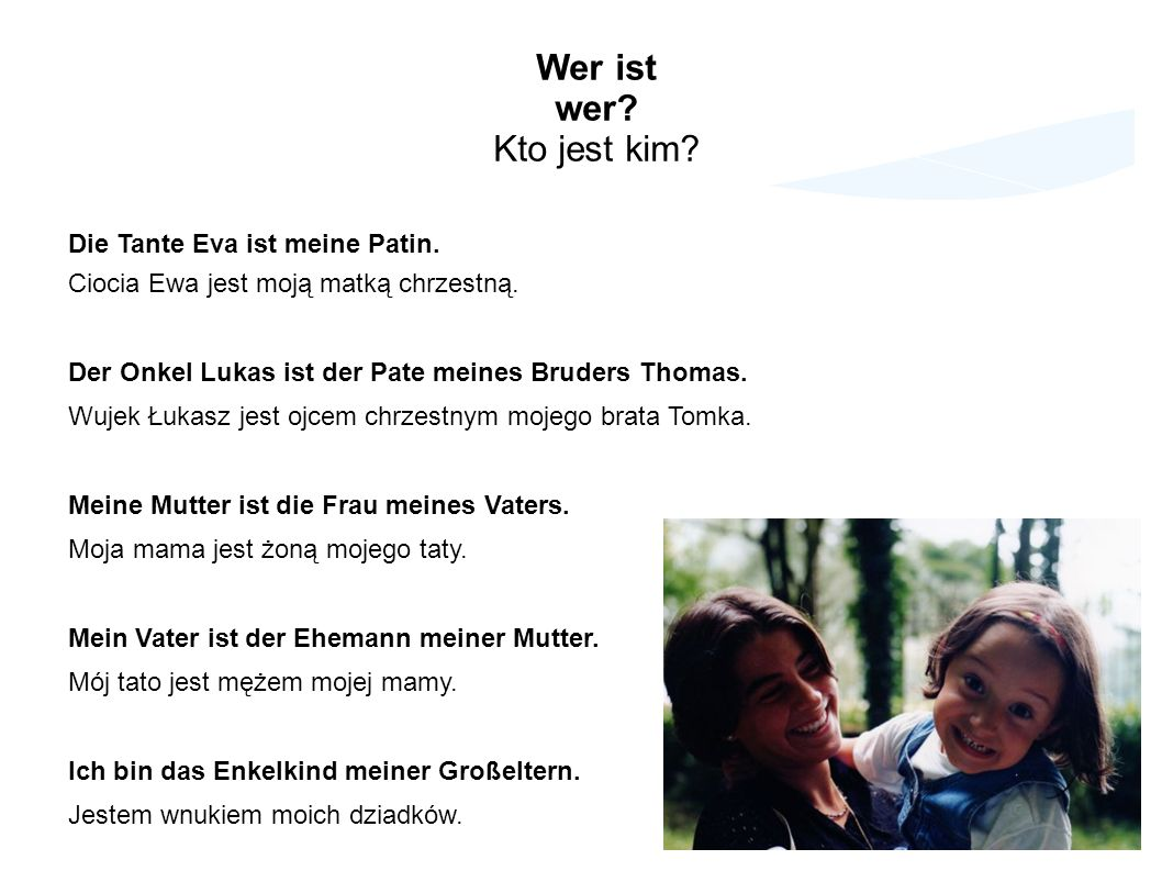 Wer ist wer? Kto jest kim? Die Tante Eva ist meine Patin. Ciocia Ewa jest moją matką chrzestną. Der Onkel Lukas ist der Pate meines Bruders Thomas. Wu