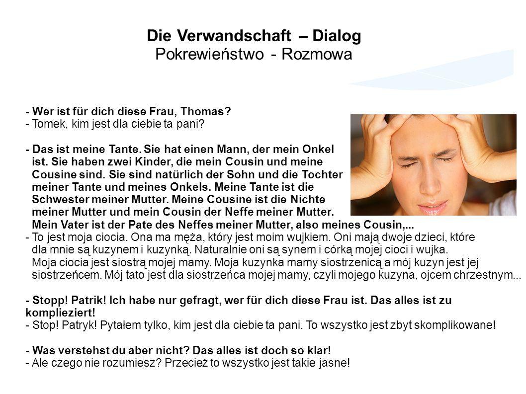 Die Verwandschaft – Dialog Pokrewieństwo - Rozmowa - Wer ist für dich diese Frau, Thomas? - Tomek, kim jest dla ciebie ta pani? - Das ist meine Tante.