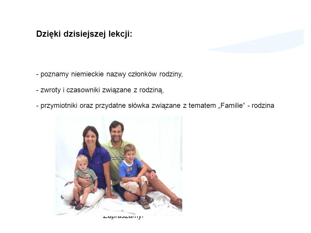 Dzięki dzisiejszej lekcji: - poznamy niemieckie nazwy członków rodziny, - zwroty i czasowniki związane z rodziną, - przymiotniki oraz przydatne słówka