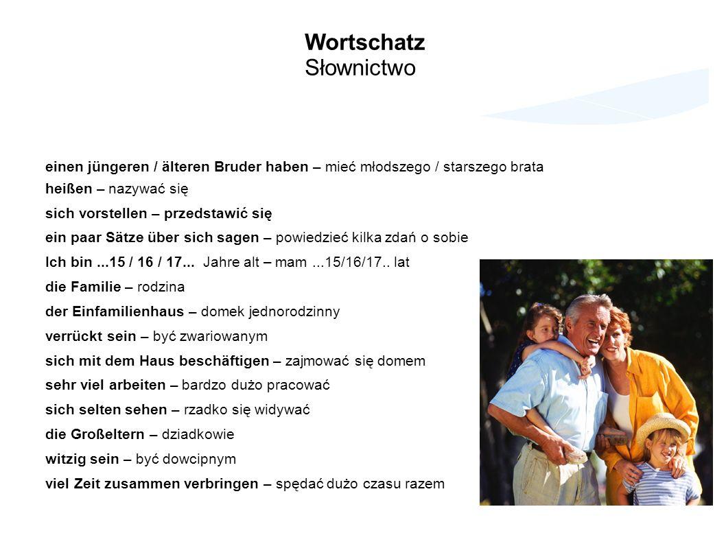 Wortschatz Słownictwo einen jüngeren / älteren Bruder haben – mieć młodszego / starszego brata heißen – nazywać się sich vorstellen – przedstawić się