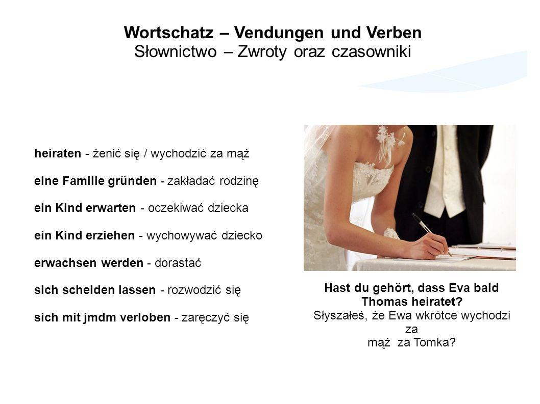 Wortschatz – Vendungen und Verben Słownictwo – Zwroty oraz czasowniki heiraten - żenić się / wychodzić za mąż eine Familie gründen - zakładać rodzinę