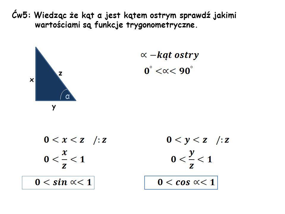 Ćw5: Wiedząc że kąt α jest kątem ostrym sprawdź jakimi wartościami są funkcje trygonometryczne. x y z α