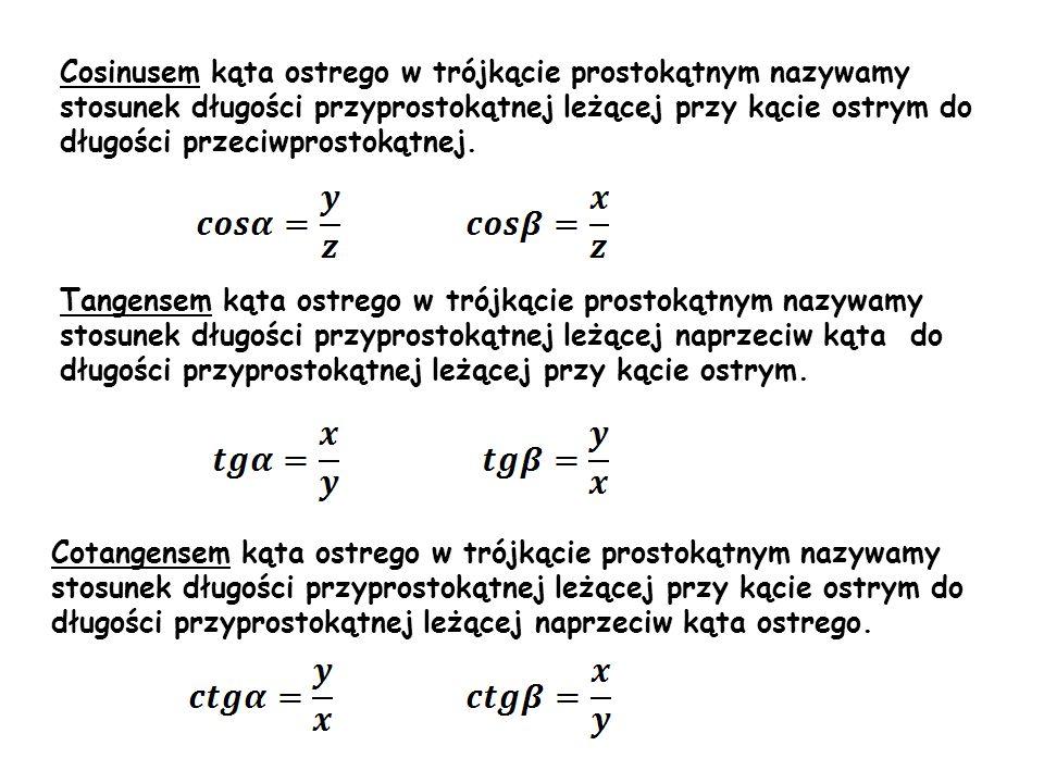 α Cosinusem kąta ostrego w trójkącie prostokątnym nazywamy stosunek długości przyprostokątnej leżącej przy kącie ostrym do długości przeciwprostokątne