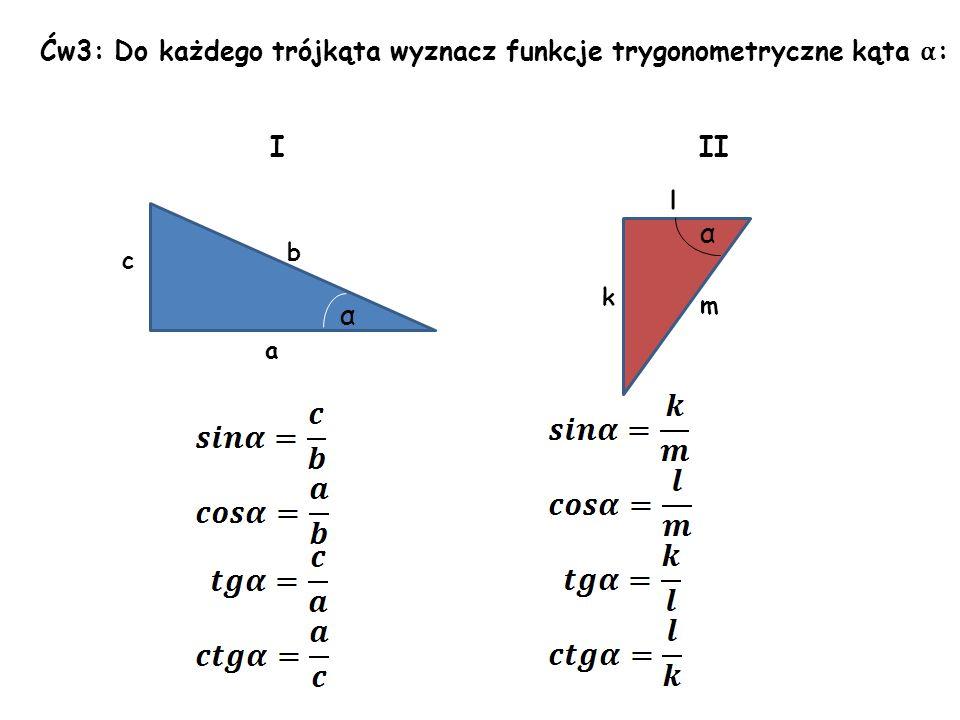 Ćw4: W trójkącie prostokątnym o przyprostokątnych 6cm i 8cm wyznacz funkcje trygonometryczne kąta α przyległego do krótszej przyprostokątnej: 8 6 x α x 2 =6 2 +8 2 x 2 =36+64 x 2 =100 x=10 lub x=-10 - odpada