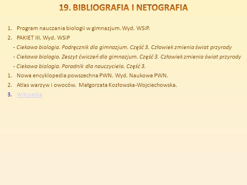 1.Program nauczania biologii w gimnazjum. Wyd. WSiP. 2.PAKIET III. Wyd. WSiP - Ciekawa biologia. Podręcznik dla gimnazjum. Część 3. Człowiek zmienia ś